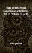 Plato and the Other Companions of Sokrates, 3rd ed. Volume III (of 4)