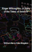 Roger Willoughby - A Story of the Times of Benbow